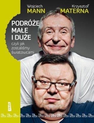 """""""Podróże małe i duże, czyli jak zostaliśmy światowcami"""" Wojciech Mann i Krzysztof Materna  Foto:"""